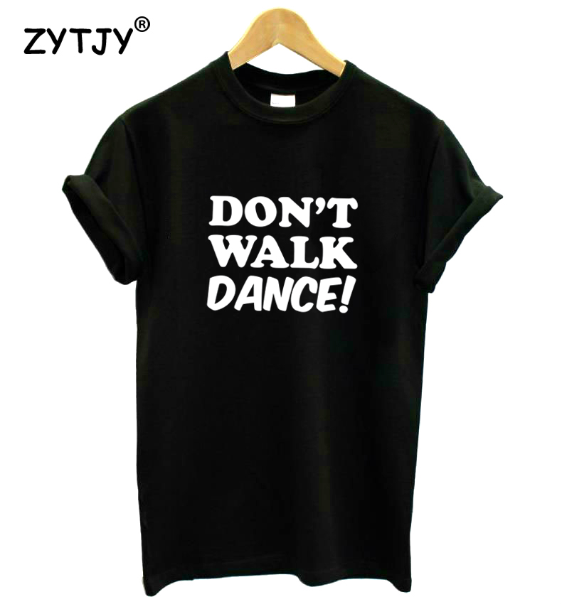 DON ' t WALK DANCE Letters Print Women tshirt Casual Cotton Hipster Funny t shirt For Girl Top Tee Tumblr Drop Ship BA-150